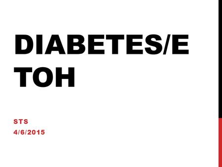 DIABETES/E TOH STS 4/6/2015. DIABETES Type 1: insulin-dependent Hereditary Need daily insulin injections Type 2: non insulin-dependent Doesn't produce.