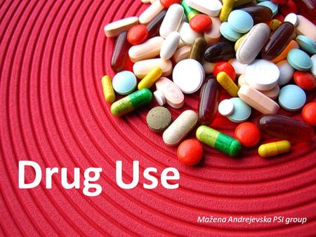 Drug Use Mažena Andrejevska PSI group. Content: General information about using drugs Stimulants Depressants Narcotics Hallucinogens Conclusion References.