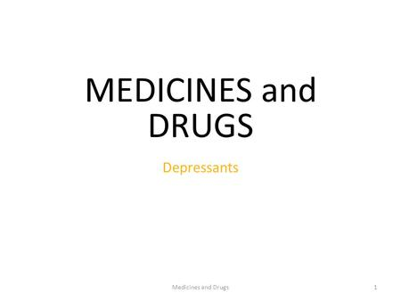 Medicines and Drugs1 MEDICINES and DRUGS Depressants.