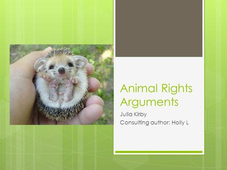 Animal Rights Arguments Julia Kirby Consulting author: Holly L.