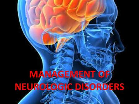MANAGEMENT OF NEUROLOGIC DISORDERS. What is Traumatic Brain Injury? Closed – head collides with another object but there is no opening through the skull.
