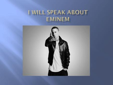 I will speak about Eminem