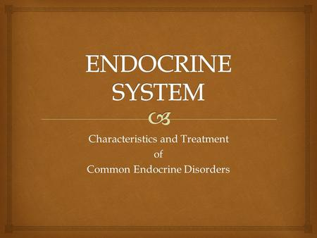 Characteristics and Treatment of Common Endocrine Disorders.