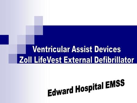 Topics Zoll LifeVest  What it is  Who it treats  How does EMS handle these patients?