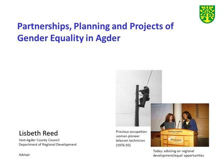 Lisbeth Reed Vest-Agder County Council Department of Regional Development Adviser Partnerships, Planning and Projects of Gender Equality in Agder Previous.