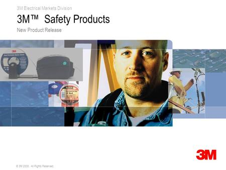 3M Electrical Markets Division © 3M 2009. All Rights Reserved. 3M™ Safety Products New Product Release.