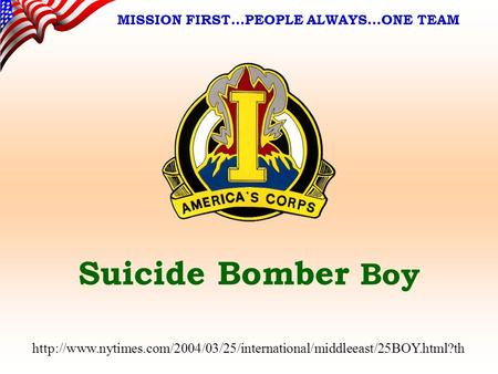 Suicide Bomber Boy MISSION FIRST…PEOPLE ALWAYS…ONE TEAM