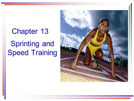 Chapter 13 Sprinting and Speed Training. What is sprinting? Short-duration, high-intensity activities at distances of no more than –200 meters for swimming.