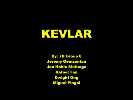 KEVLAR By: 7B Group 6 Jeremy Gemzontan Jan Hobie Sinfuego Rafael Tan Dwight Ong Miguel Pingol.