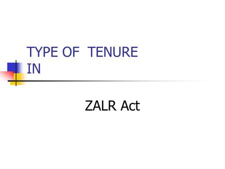 TYPE OF TENURE IN ZALR Act.