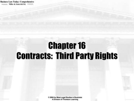 Chapter 16 Contracts: Third Party Rights. 2  What is the difference between an assignment and a delegation?  What rights can be assigned despite a contract.