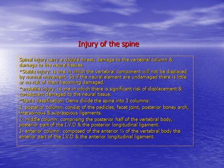 Injury of the spine Spinal injury carry a double threat: damage to the vertebral column & damage to the neural tissues. *Stable injury: is one in which.
