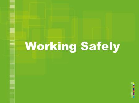 Working Safely. Why is working safely important?