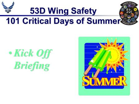 53D Wing Safety 101 Critical Days of Summer Kick Off BriefingKick Off Briefing.