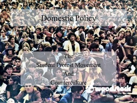 Domestic Policy The Student Protest Movement And Counterculture.