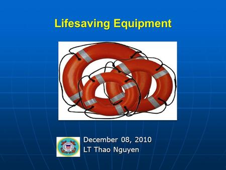 Lifesaving Equipment December 08, 2010 LT Thao Nguyen.