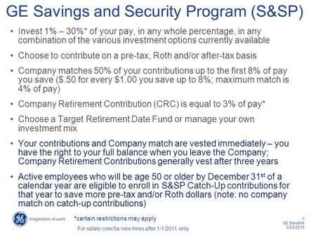 1 GE Benefits 5/24/2015 Invest 1% – 30%* of your pay, in any whole percentage, in any combination of the various investment options currently available.
