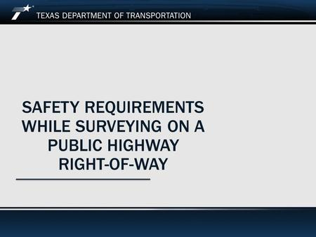 Footer Text SAFETY REQUIREMENTS WHILE SURVEYING ON A PUBLIC HIGHWAY RIGHT-OF-WAY.