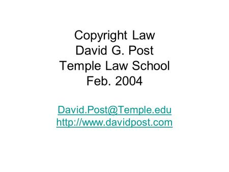 Copyright Law David G. Post Temple Law School Feb. 2004