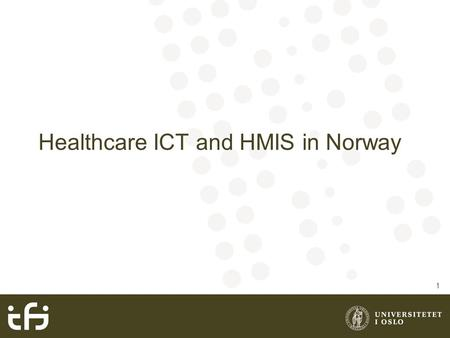 Healthcare ICT and HMIS in Norway 1. Overview Introduction to the Norwegian Health system IS and public health IS for patients IS for patients' care (hospitals)