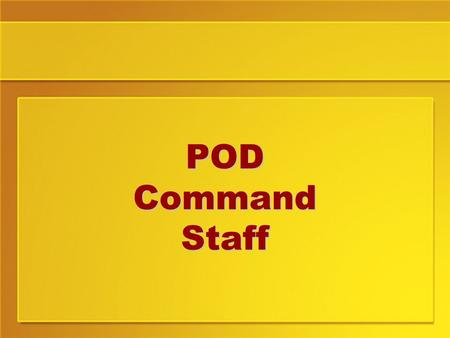 POD Command Staff. Objectives By the end of this class you should be able to: Tell which staff positions are Command Staff positions and what they are.