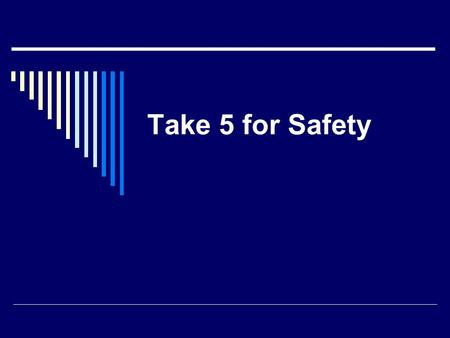 Take 5 for Safety. Compressed Gas Association Rules / OSHA  Cylinder Safety Label the cylinder to identify the gas Ensure correct regulator or manifold.