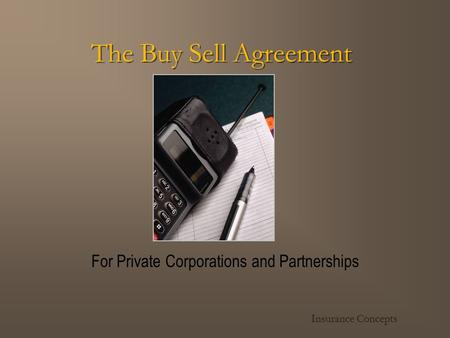 The Buy Sell Agreement For Private Corporations and Partnerships Insurance Concepts.