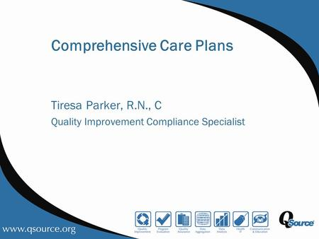 Comprehensive Care Plans Tiresa Parker, R.N., C Quality Improvement Compliance Specialist.