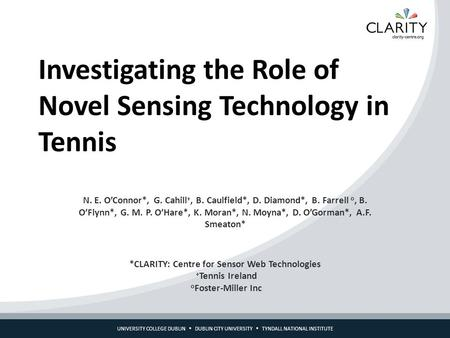 UNIVERSITY COLLEGE DUBLIN  DUBLIN CITY UNIVERSITY  TYNDALL NATIONAL INSTITUTE Investigating the Role of Novel Sensing Technology in Tennis N. E. O'Connor*,
