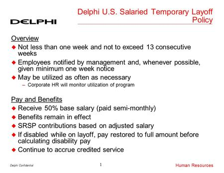 Delphi Confidential Human Resources Delphi U.S. Salaried Temporary Layoff Policy Overview u Not less than one week and not to exceed 13 consecutive weeks.
