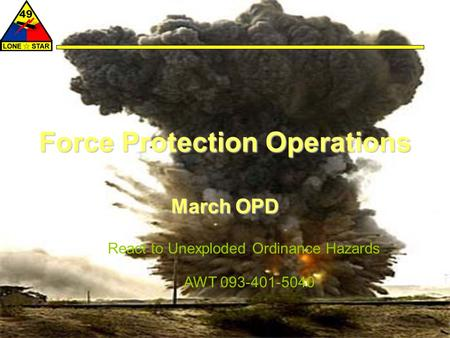Force Protection Operations March OPD React to Unexploded Ordinance Hazards AWT 093-401-5040.