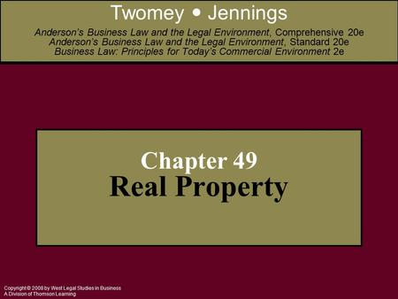 Copyright © 2008 by West Legal Studies in Business A Division of Thomson Learning Chapter 49 Real Property Twomey Jennings Anderson's Business Law and.