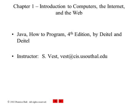  2002 Prentice Hall. All rights reserved. Chapter 1 – Introduction to Computers, the Internet, and the Web Java, How to Program, 4 th Edition, by Deitel.