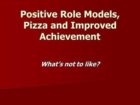 Positive Role Models, Pizza and Improved Achievement What's not to like?