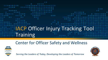 IACP Officer Injury Tracking Tool Training Center for Officer Safety and Wellness.