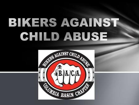 Bikers Against Child Abuse (BACA) was founded by a Licensed Clinical Social Worker John Paul Chief Lily, AKA Chef. Chief also works as a registered Play.
