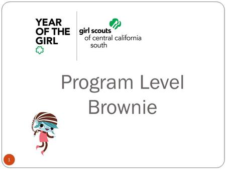 Program Level Brownie 1. 2 Brownie Girl Scouts Characteristics page 22-23 in adult guide, Brownie Quest Journey Second Graders ◦ Like doing things their.