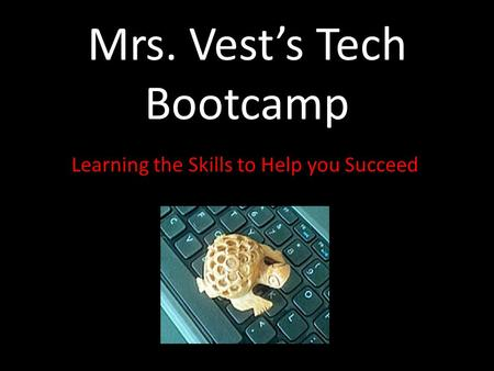 Mrs. Vest's Tech Bootcamp Learning the Skills to Help you Succeed.