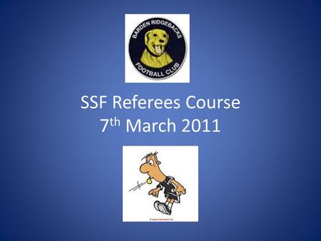 SSF Referees Course 7 th March 2011. SSF Game Leader or Instructing Referee What's the difference? Game Leaders look after the Under 6 & 7 Instructing.