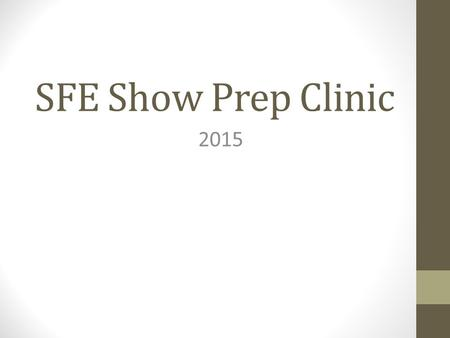 SFE Show Prep Clinic 2015. Over view What we offer Types of shows Groom program List of equipment BR & Clothing order.