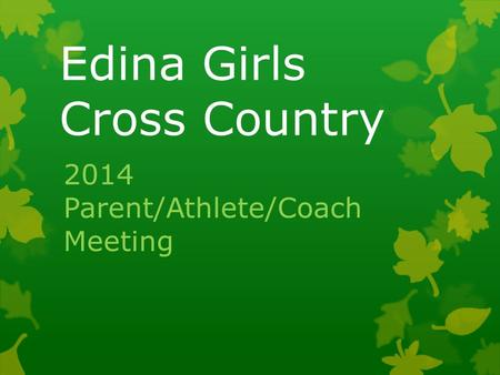 Edina Girls Cross Country 2014 Parent/Athlete/Coach Meeting.