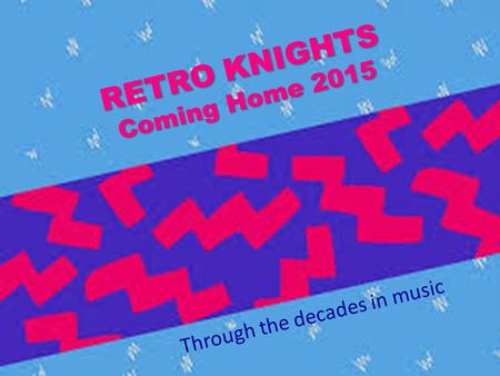 RETRO KNIGHTS Coming Home 2015 Through the decades in music.