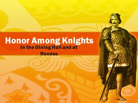 Honor Among Knights In the Dining Hall and at Recess.