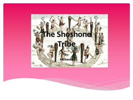 The Shoshone Tribe By: McKenna
