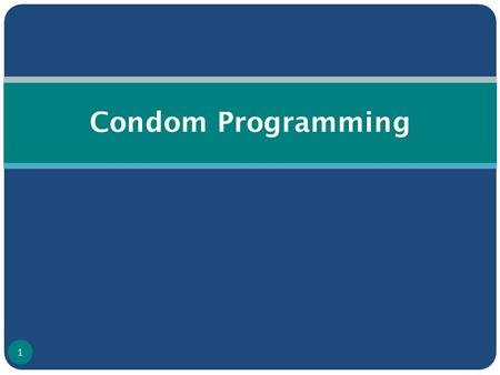 Condom Programming 1. Any Guesses?!!! Australia : Love glove Brazil : Little Shirt China : Contraceptive basket Lebanon : Coat Nigeria : Penis-Hat France.