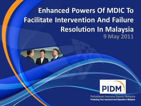 Enhanced Powers Of MDIC To Facilitate Intervention And Failure Resolution In Malaysia 9 May 2011.