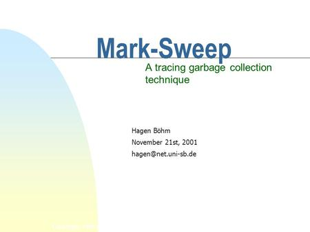 Copyright, 1996 © Dale Carnegie & Associates, Inc. Mark-Sweep A tracing garbage collection technique Hagen Böhm November 21st, 2001