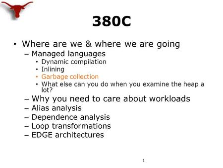 380C Where are we & where we are going – Managed languages Dynamic compilation Inlining Garbage collection What else can you do when you examine the heap.