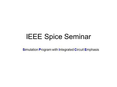 IEEE Spice Seminar Simulation Program with Integrated Circuit Emphasis.