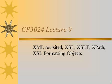 1 CP3024 Lecture 9 XML revisited, XSL, XSLT, XPath, XSL Formatting Objects.